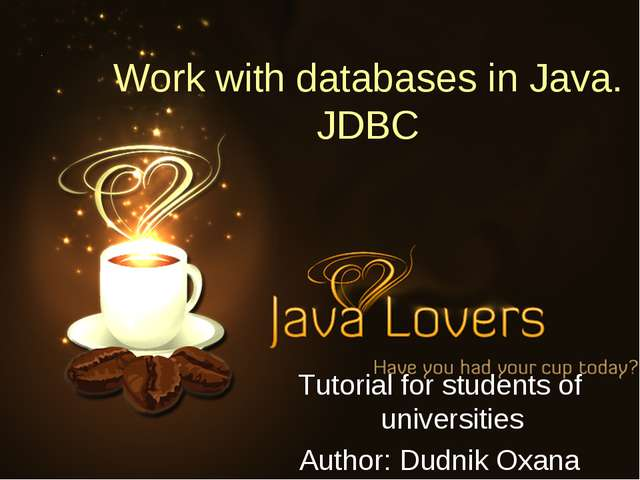 Work with databases in Java. JDBC Tutorial for students of universities Autho...