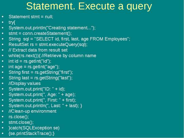 "Statement. Execute a query Statement stmt = null; try{ System.out.println(""Cr..."