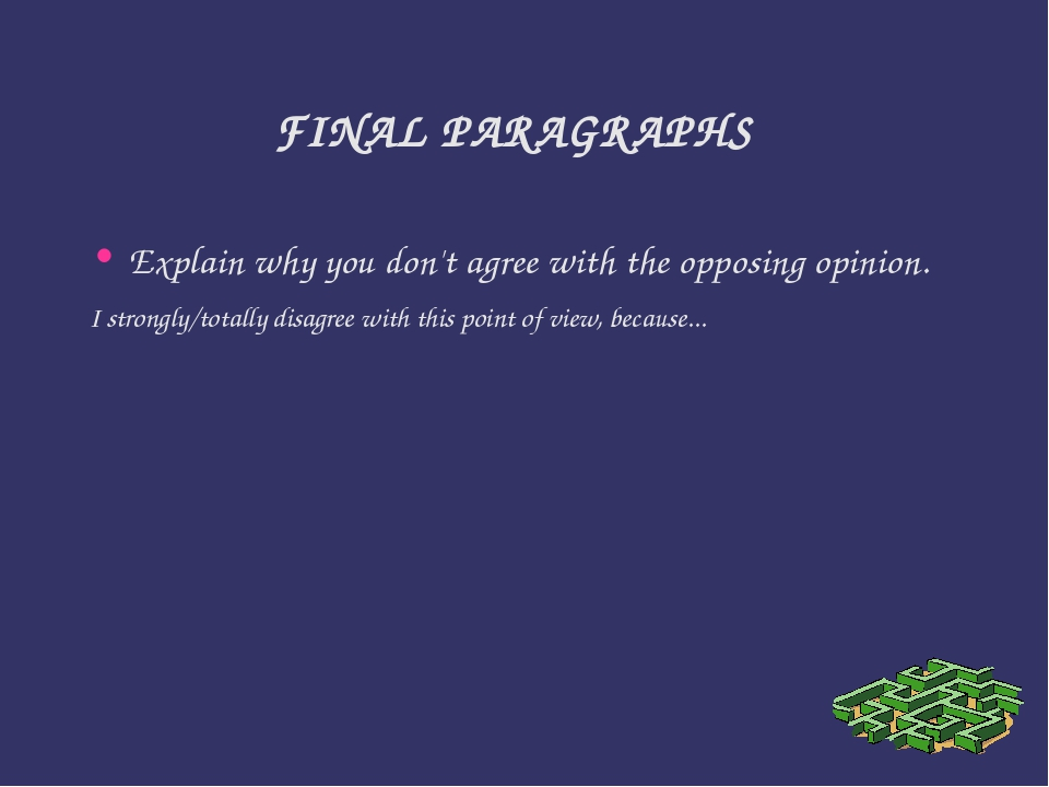 FINAL PARAGRAPHS Explain why you don't agree with the opposing opinion. I str...