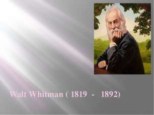 Walt Whitman ( 1819 - 1892)