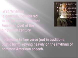 Walt Whitman is generally considered to be the most important American poet