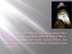 In his last years Whitman received the respect due a great literary figure a