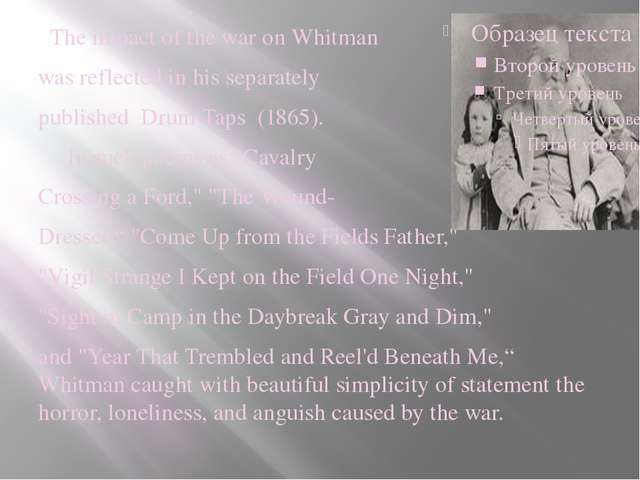 The impact of the war on Whitman was reflected in his separately published D...