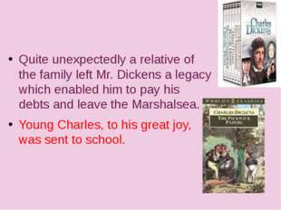 Quite unexpectedly a relative of the family left Mr. Dickens a legacy which