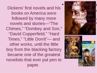 Dickens' first novels and his books on America were followed by many more nov