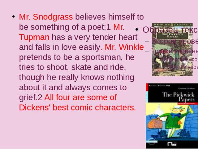 Mr. Snodgrass believes himself to be something of a poet;1 Mr. Tupman has a...