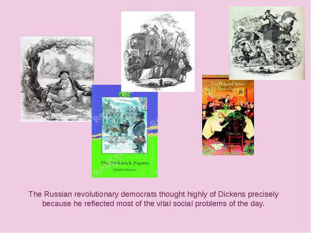 The Russian revolutionary democrats thought highly of Dickens precisely becau...