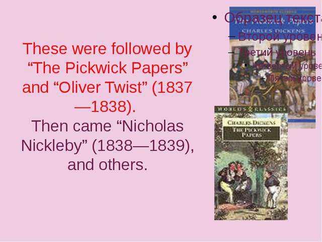 "These were followed by ""The Pickwick Papers"" and ""Oliver Twist"" (1837—1838)...."