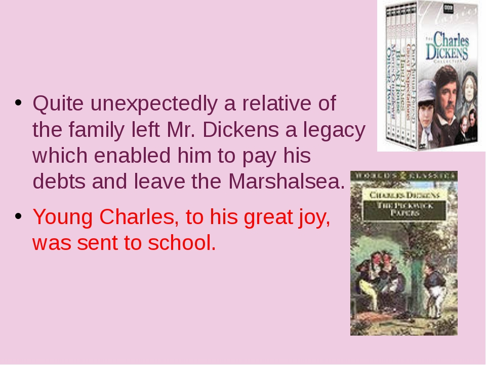 Quite unexpectedly a relative of the family left Mr. Dickens a legacy which...