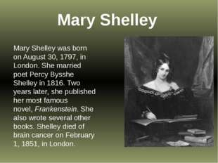 Mary Shelley Mary Shelley was born on August 30, 1797, in London. She marrie