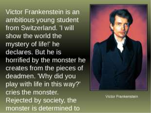 Victor Frankenstein is an ambitious young student from Switzerland. 'I will s
