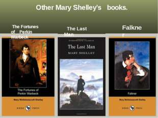 Other Mary Shelley's books. The Fortunes of Perkin Warbeck The Last Man Falk