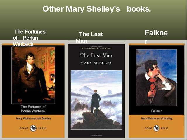 Other Mary Shelley's books. The Fortunes of Perkin Warbeck The Last Man Falk...