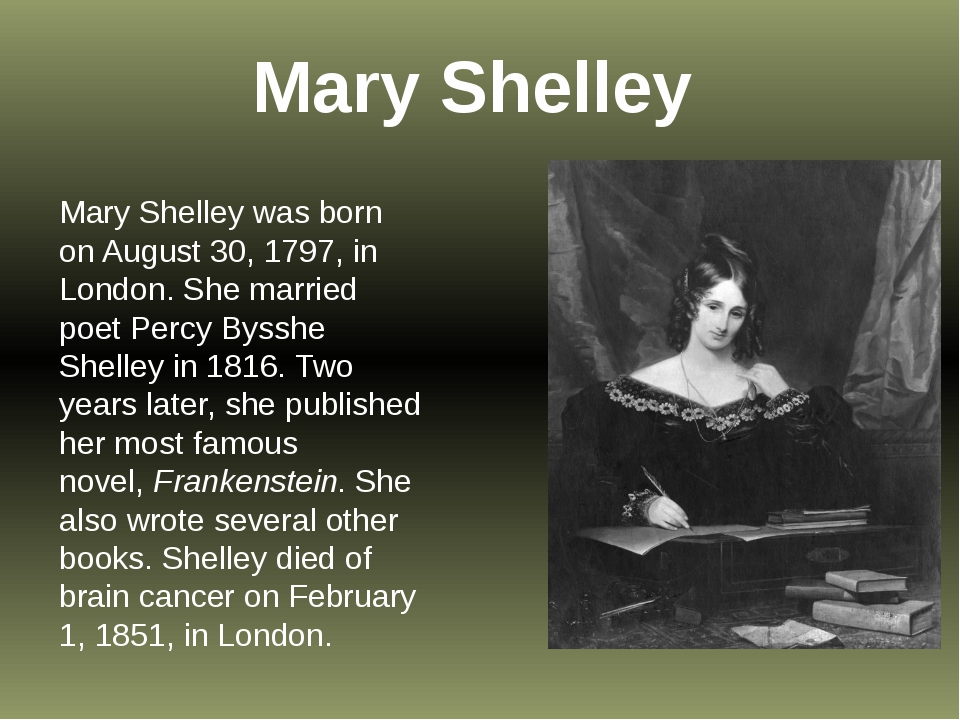 Mary Shelley Mary Shelley was born on August 30, 1797, in London. She marrie...