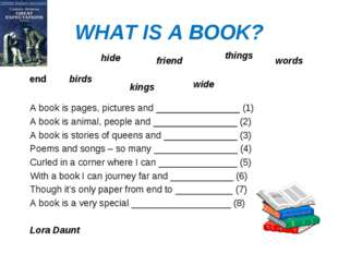 WHAT IS A BOOK? A book is pages, pictures and ________________ (1) A book is