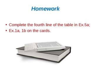Homework Complete the fourth line of the table in Ex.5a; Ex.1a, 1b on the car