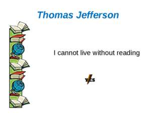 Thomas Jefferson I cannot live without reading