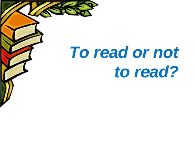 To read or not to read?