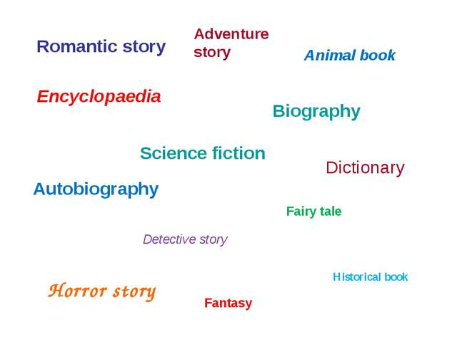 Romantic story Biography Fairy tale Detective story Horror story Science fict...