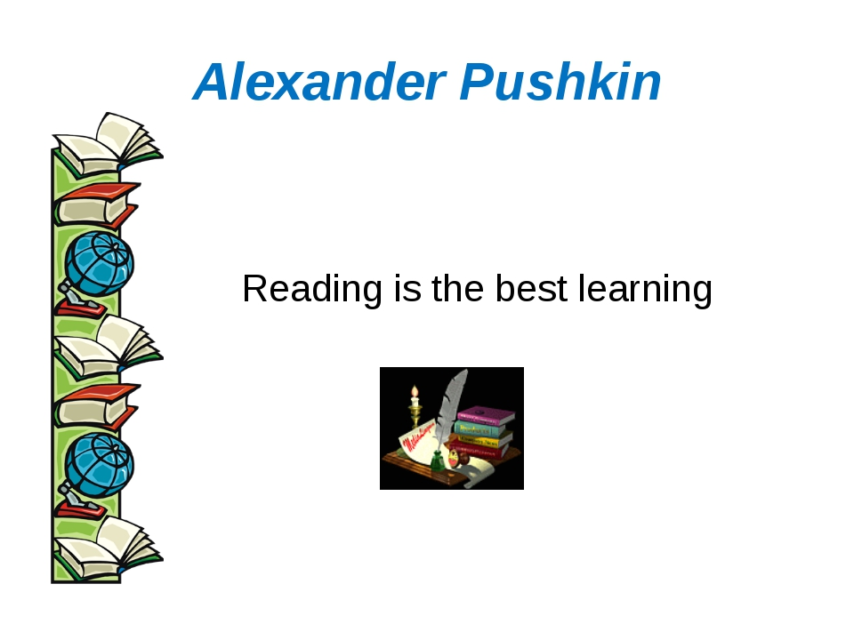 Alexander Pushkin Reading is the best learning