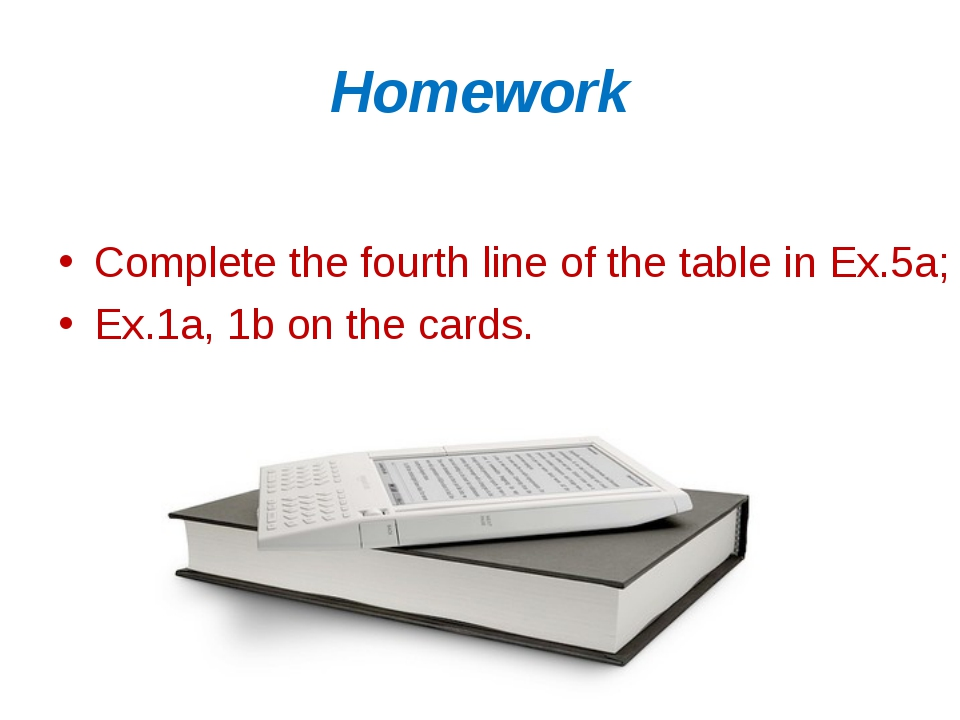 Homework Complete the fourth line of the table in Ex.5a; Ex.1a, 1b on the car...