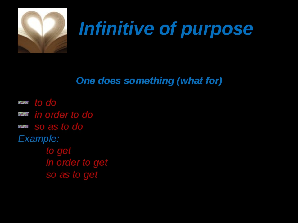 Infinitive of purpose One does something (what for) to do something in order...