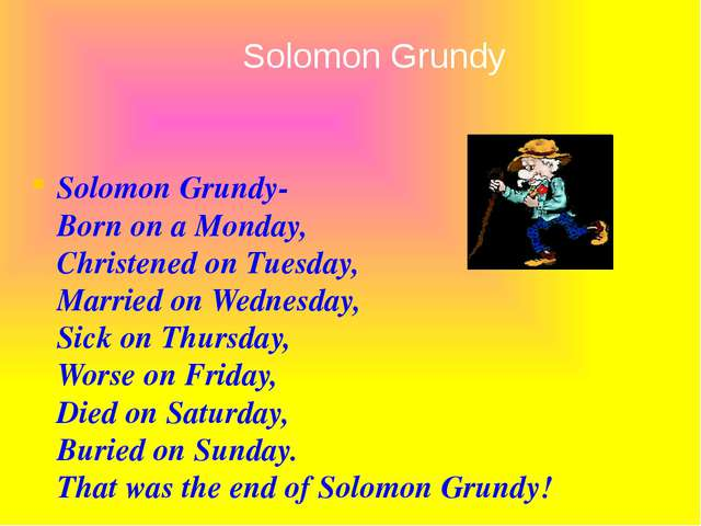 Solomon Grundy- Born on a Monday, Christened on Tuesday, Married on Wednesda...