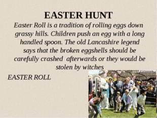 EASTER HUNT Easter Roll is a tradition of rolling eggs down grassy hills. Chi
