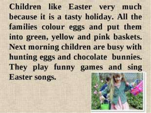 Children like Easter very much because it is a tasty holiday. All the familie