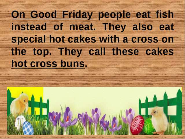 On Good Friday people eat fish instead of meat. They also eat special hot cak...