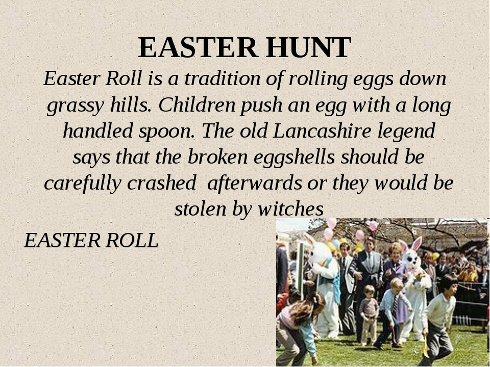 EASTER HUNT Easter Roll is a tradition of rolling eggs down grassy hills. Chi...