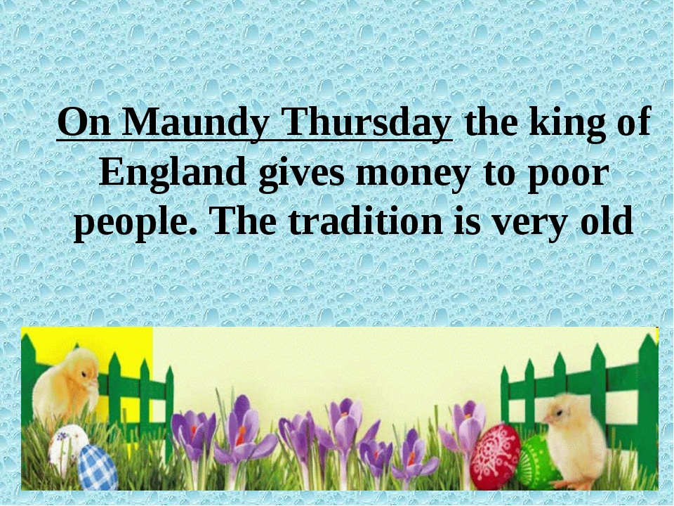 On Maundy Thursday the king of England gives money to poor people. The tradit...