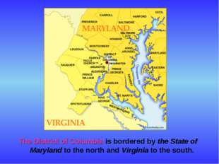 The District of Columbia is bordered by the State of Maryland to the north an