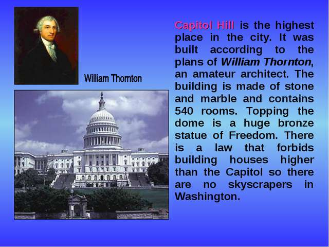 Capitol Hill is the highest place in the city. It was built according to the...