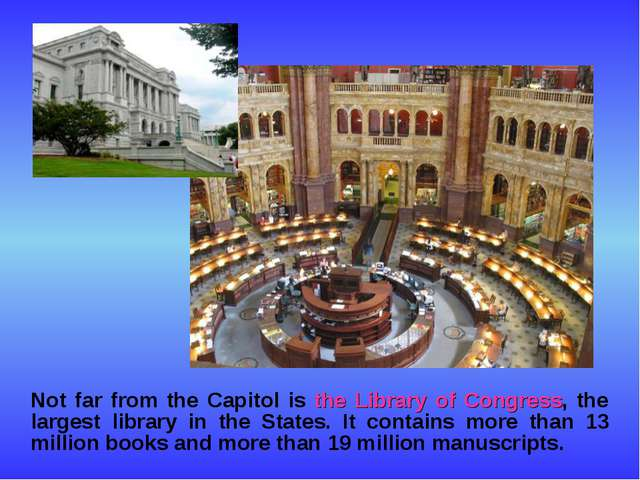 Not far from the Capitol is the Library of Congress, the largest library in...