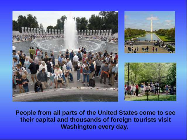 People from all parts of the United States come to see their capital and tho...