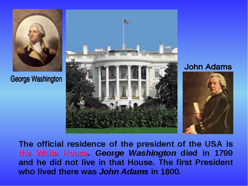 The official residence of the president of the USA is the White House. Georg...