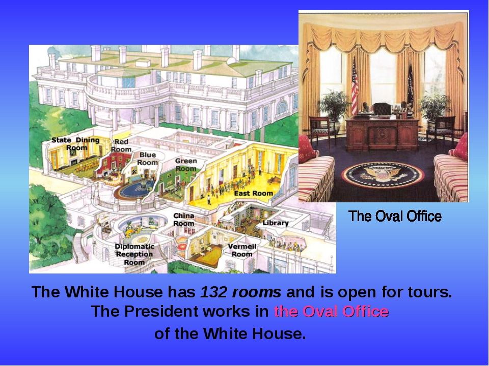 The White House has 132 rooms and is open for tours. The President works in...