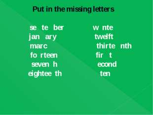 Put in the missing letters se te ber w nte jan ary twelft marc thirte nth fo