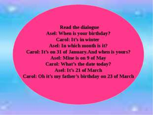 Read the dialogue Asel: When is your birthday? Carol: It's in winter Asel: I