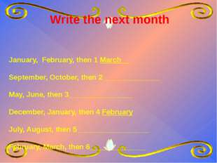 Write the next month January, February, then 1 March__ September, October, t