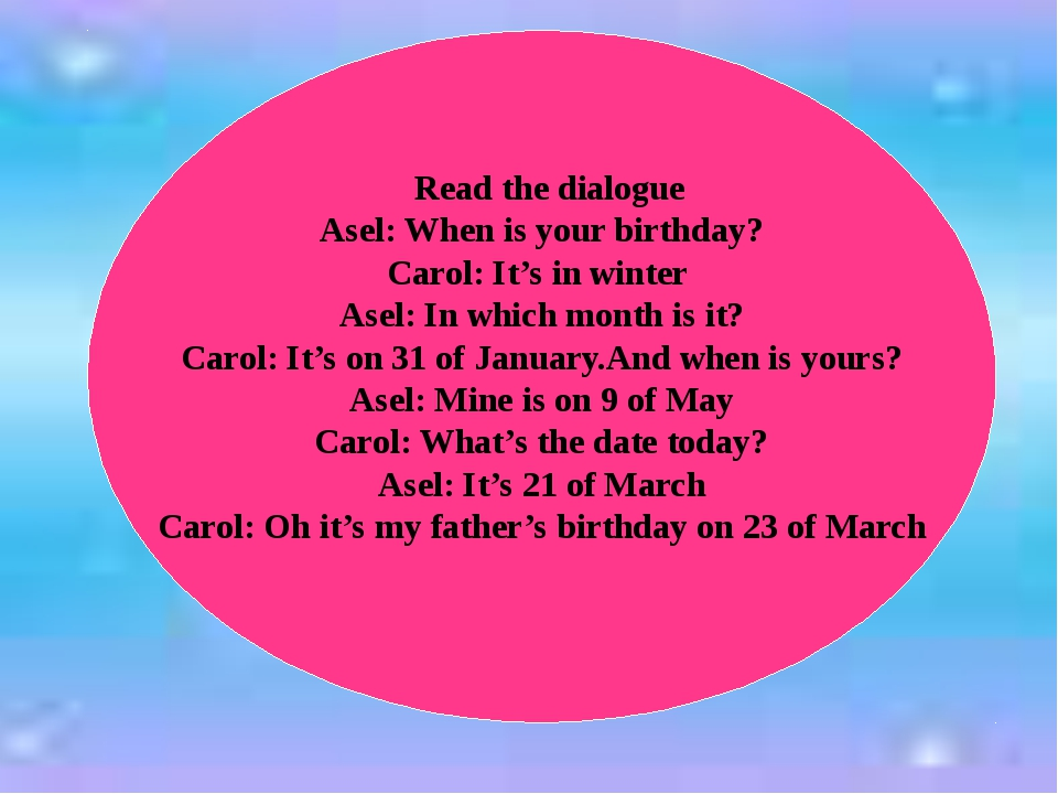 Read the dialogue Asel: When is your birthday? Carol: It's in winter Asel: I...