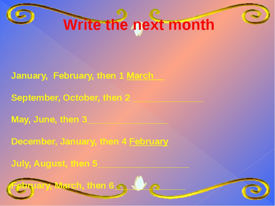 Write the next month January, February, then 1 March__ September, October, t...