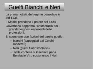 Guelfi Bianchi e Neri La prima notizia del regime consolare è del 1138. I Med