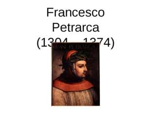 Francesco Petrarca (1304 – 1374)