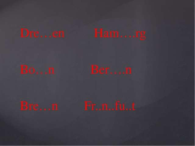 Dre…en Ham….rg Bo…n Ber….n Bre…n Fr..n..fu..t