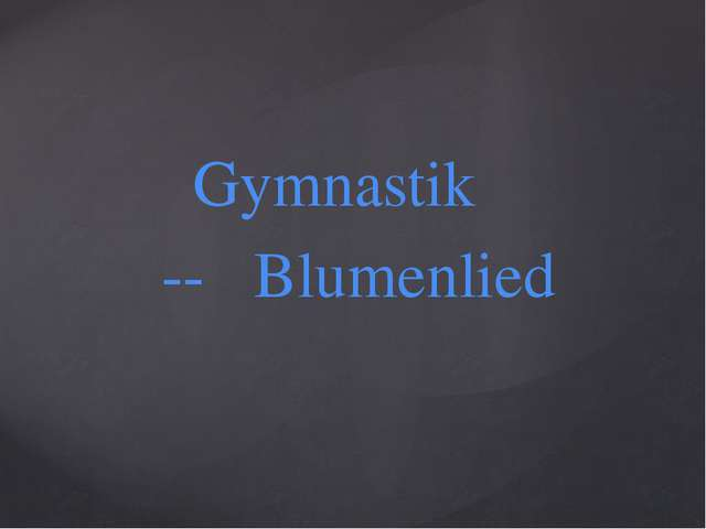 Gymnastik -- Blumenlied