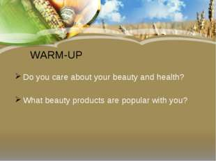 WARM-UP Do you care about your beauty and health? What beauty products are po