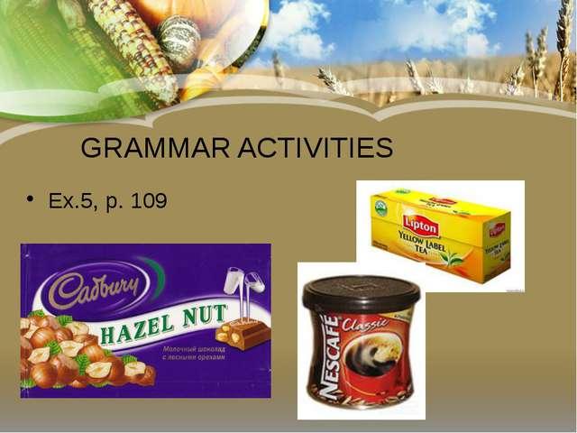 GRAMMAR ACTIVITIES Ex.5, p. 109