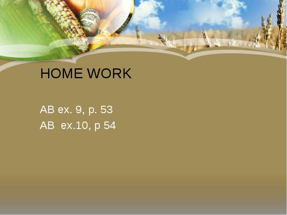 HOME WORK AB ex. 9, p. 53 AB ex.10, p 54